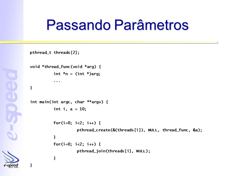 Passando Parâmetros pthread_t threads[2];
